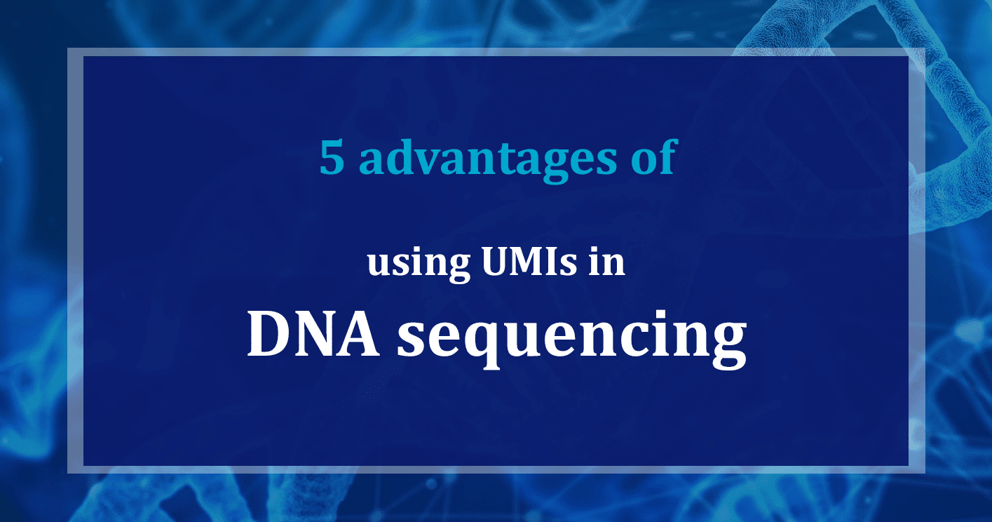 Five advantages of UMIs in DNA analysis
